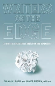 Writers On The Edge - 22 Writers Speak About Addiction and Dependency ebook by Diana M. Raab,James Brown