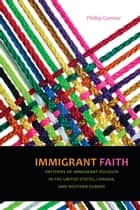 Immigrant Faith ebook by Phillip Connor