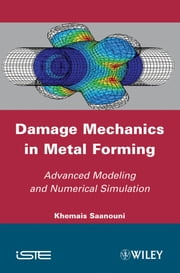 Damage Mechanics in Metal Forming - Advanced Modeling and Numerical Simulation ebook by Khemais Saanouni