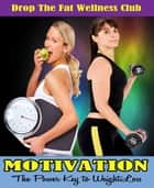 MOTIVATION: The Power Key to Weight Loss ebook by Godspower Elishason
