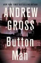 Button Man - A Novel ebook by Andrew Gross