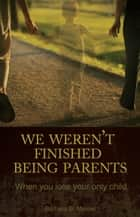 We Weren't Finished Being Parents ebook by Barbara B. Mercer