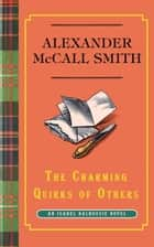 The Charming Quirks of Others - An Isabel Dalhousie Novel (7) ebook by Alexander McCall Smith