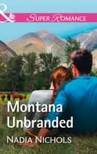 Montana Unbranded (Mills & Boon Superromance) (Home on the Ranch, Book 48) ebook by Nadia Nichols