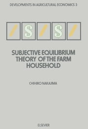 Subjective Equilibrium Theory of the Farm Household ebook by Nakajima, C.