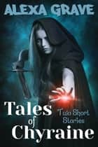 Tales of Chyraine - Two Short Stories ebook by Alexa Grave