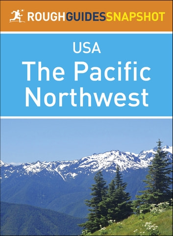 The Pacific Northwest (Rough Guides Snapshot USA) ebook by Rough Guides