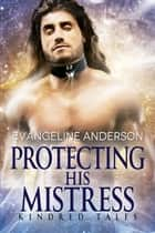 Protecting His Mistress...Book 25 in the Kindred Tales Series ebook by Evangeline Anderson