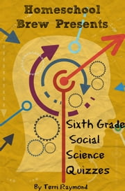 Sixth Grade Social Science Quizzes ebook by Terri Raymond