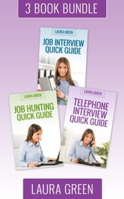 "(3 Book Box Set) ""Job Hunting Quick Guide"" & ""Job Interview Quick Guide"" & ""Telephone Interview Quick Guide"" - Job Search 101, #7 ebook by Laura Green"