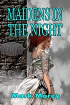 Maidens in the Night ebook by Mark Morey