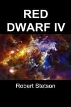 Red Dwarf IV ebook by Robert Stetson