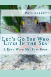 Let's Go See Who Lives In the Sea ebook by Pops Burkett