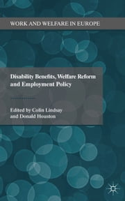 Disability Benefits, Welfare Reform and Employment Policy ebook by C. Lindsay,D. Houston