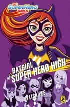 DC Super Hero Girls: Batgirl at Super Hero High eBook by Lisa Yee