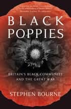 Black Poppies - Britain's Black Community and the Great War ebook by Stephen Bourne