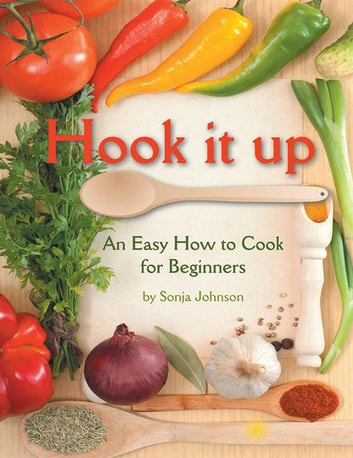 Hook It Up - An Easy How to Cook for Beginners ebook by Sonja Johnson