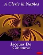 A Cleric in Naples ebook by Jacques De Casanova
