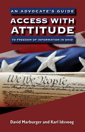 Access with Attitude - An Advocate's Guide to Freedom of Information in Ohio ebook by David Marburger,Karl Idsvoog