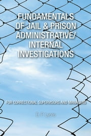 Fundamentals of Jail & Prison Administrative/Internal Investigations ebook by D. P.  Lyons