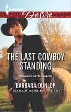 The Last Cowboy Standing - A Sexy Western Contemporary Romance ebook by Barbara Dunlop