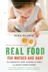 Real Food for Mother and Baby - The Fertility Diet, Eating for Two, and Baby's First Foods ebook by Nina Planck