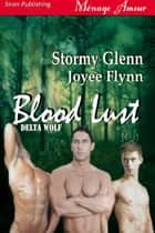 Blood Lust ebook by Stormy Glenn Joyee Flynn