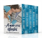 A Merry Little Winter ebook by Jackie Castle, Suzanne D. Williams, Merrillee Whren,...