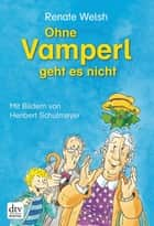 Ohne Vamperl geht es nicht ebook by Renate Welsh, Heribert Schulmeyer