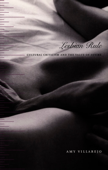 Lesbian Rule - Cultural Criticism and the Value of Desire ebook by Amy Villarejo,Inderpal Grewal,Caren Kaplan,Robyn Wiegman