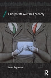 A Corporate Welfare Economy ebook by James Angresano