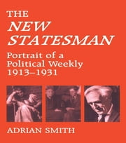 'New Statesman' - Portrait of a Political Weekly 1913-1931 ebook by Adrian Smith