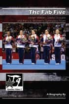 The Fab Five: Jordyn Wieber, Gabby Douglas and the U.S. Women's Gymnastics Team ebook by Christine Dzidrums