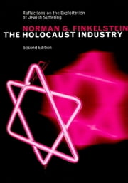 The Holocaust Industry - Reflections on the Exploitation of Jewish Suffering ebook by Norman G. Finkelstein