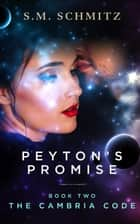 Peyton's Promise - The Cambria Code, #2 ebook by S. M. Schmitz