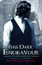 This Dark Endeavour ebook by Kenneth Oppel