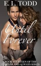 Until Forever (Forever and Always #14) ebook by E. L. Todd