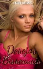 Desejos Bissexuais ebook by Lacey Bliss
