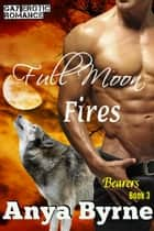 Full Moon Fires - Bearers, #4 ebook by Anya Byrne