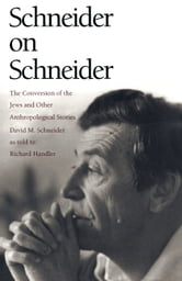 Schneider on Schneider - The Conversion of the Jews and Other Anthropological Stories ebook by Richard Handler