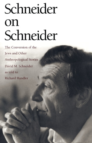 Schneider on Schneider - The Conversion of the Jews and Other Anthropological Stories ebook by David M. Schneider