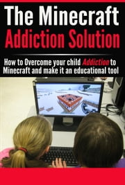 The Minecraft Addiction Solution - Video Game Addiction, #1 ebook by Josh Holt