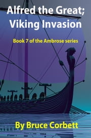 Alfred the Great; Viking Invasion ebook by Bruce Corbett