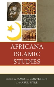 Africana Islamic Studies ebook by James L. Conyers Jr.,Abul Pitre,Jinaki Muslimah Abdullah,Charles E. Allen Jr.,Toya Conston,James L. Conyers Jr.,Malachi D. Crawford,Rebecca Hankins,Kelly O. Jacobs,Bayyinah S. Jeffries,Emile Koenig,Abul Pitre,Ula Taylor,Christel N. Temple,C. S'thembile West