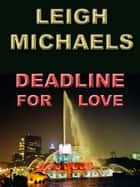 Deadline for Love ebook by Leigh Michaels