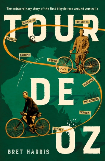 Tour de Oz - The extraordinary story of the first bicycle race around Australia ebook by Bret Harris