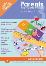 Parents: Help Your Child Succeed! Book 3 - At Key Stage 1 ebook by Sylvia Edwards