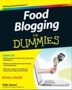 Food Blogging For Dummies ebook by Kelly Senyei