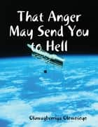 That Anger May Send You to Hell ebook by Oluwagbemiga Olowosoyo