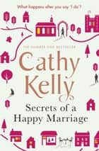 Secrets of a Happy Marriage ebook by Cathy Kelly